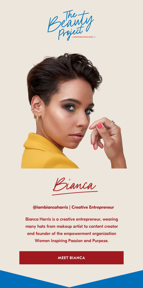 The Beauty Project. Bianca. @iambiancaharris | Creative entrepreneur. Bianca Harris is a creative entrepreneur, wearing many hats from makeup artist to content creator and founder of the empowerment organization Women Inspiring Passion and Purpose.