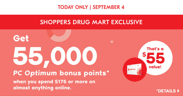 TODAY ONLY| SEPTEMBER 4. Get 55,000 PC Optimum bonus points when you spend $175 or more* on almost anything online. That's a $55 value!