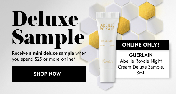 Online Only. Deluxe Sample. Receive a mini deluxe sample when you spend $25 or more online.